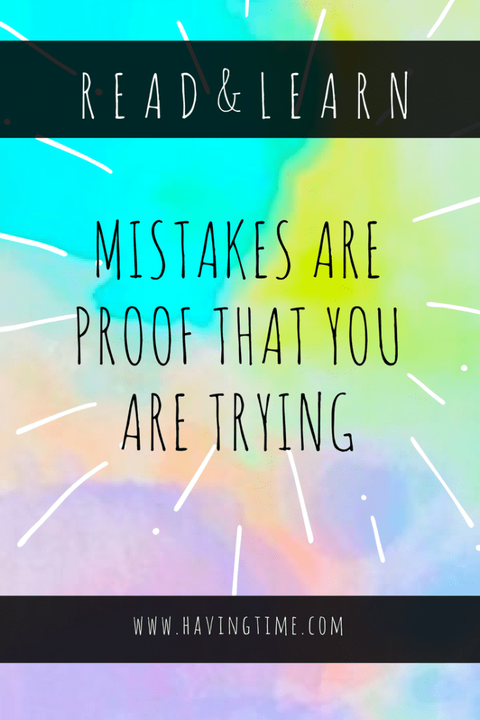 Mistakes Are Proof That You Are Trying — HavingTime