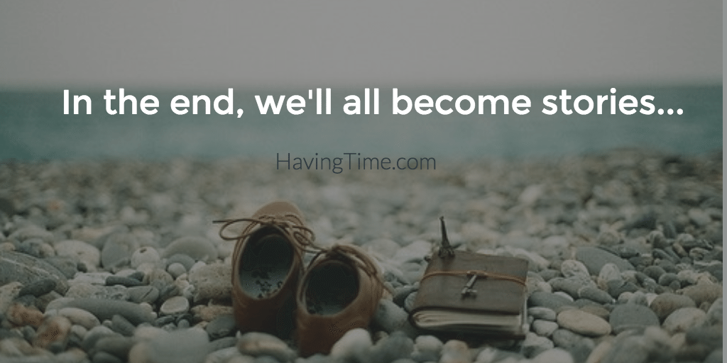 In the end, we'll all become stories...
