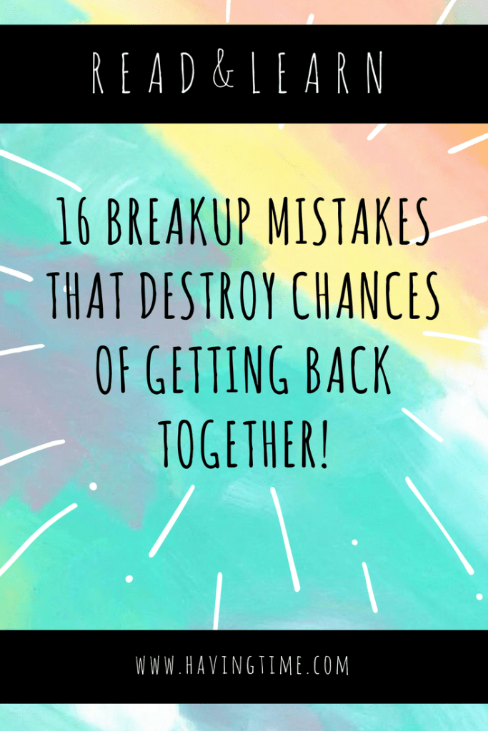 16 Breakup Mistakes That Destroy Chances of Getting Back