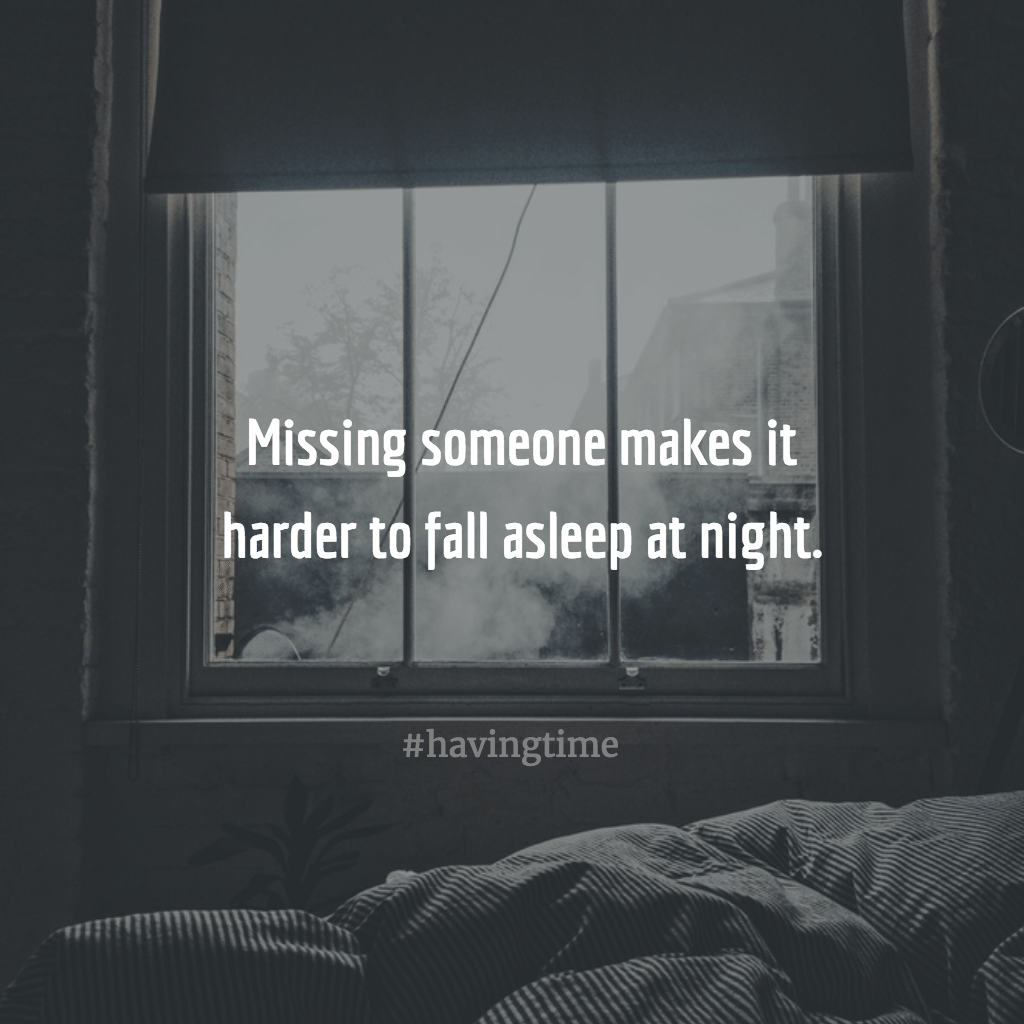Missing someone makes it harder to fall asleep at night