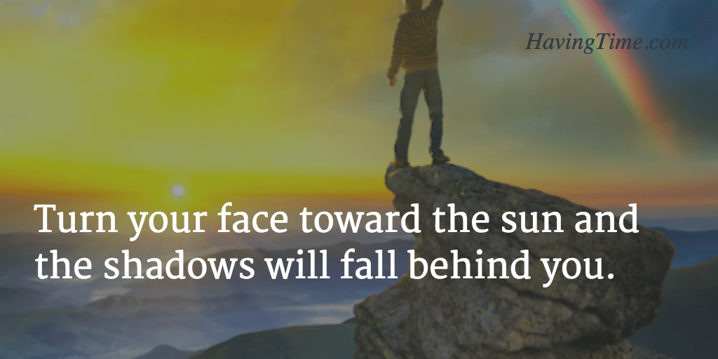 turn your face toward the sun