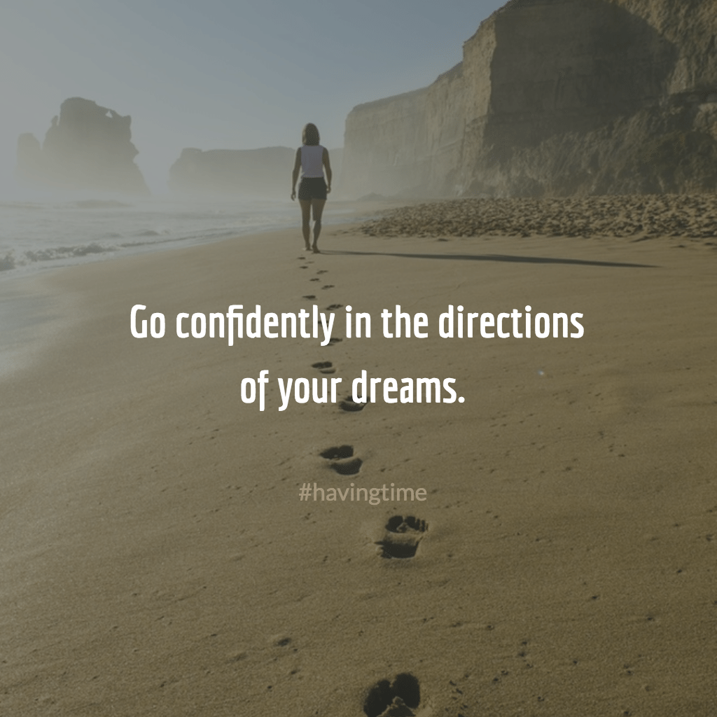 Go confidently in the directions of your dreams