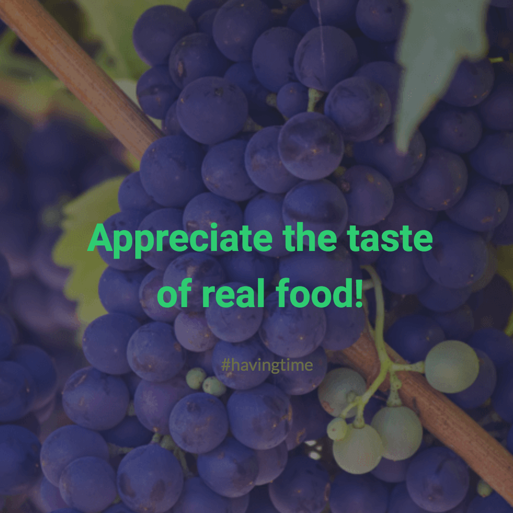 Appreciate the taste of real food!