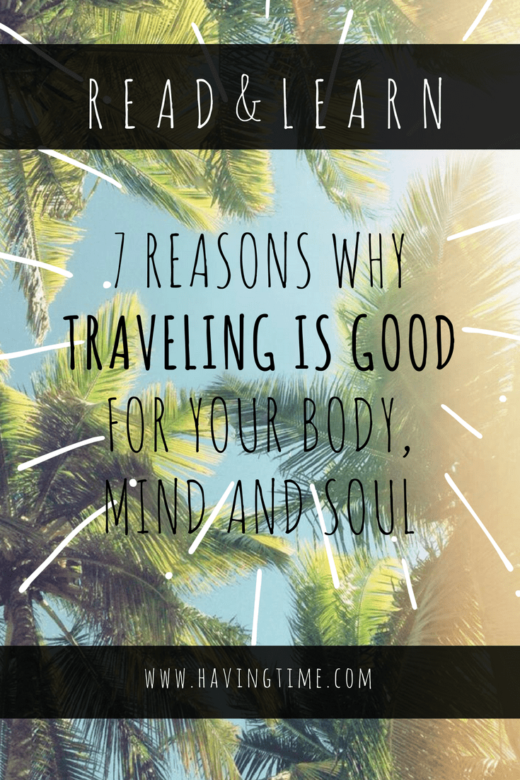 7 Reasons Why Traveling is Good for Your Body, Mind and Soul