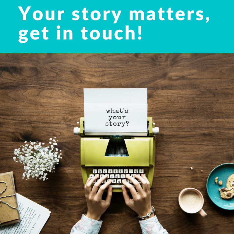 Your story matters, get in touch
